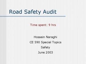 Road Safety Audit Time spent 9 hrs Hossein