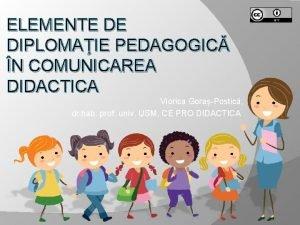 ELEMENTE DE DIPLOMAIE PEDAGOGIC N COMUNICAREA DIDACTICA Viorica