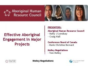 PRESENTERS Aboriginal Human Resource Council Effective Aboriginal Engagement