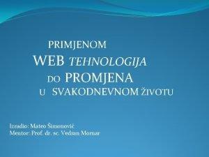 PRIMJENOM WEB TEHNOLOGIJA DO PROMJENA U SVAKODNEVNOM IVOTU