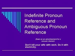 Indefinite Pronoun Reference and Ambiguous Pronoun Reference Seen