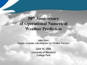 50 th Anniversary of Operational Numerical Weather Prediction