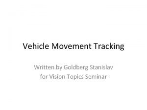 Vehicle Movement Tracking Written by Goldberg Stanislav for