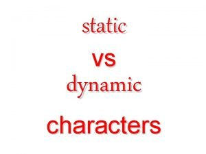 static vs dynamic characters dynamic character In a