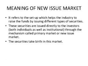MEANING OF NEW ISSUE MARKET It refers to