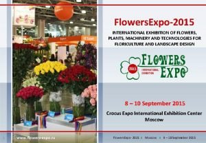 Flowers Expo2015 INTERNATIONAL EXHIBITION OF FLOWERS PLANTS MACHINERY