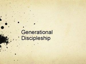 Generational Discipleship Outline Biblical Foundations of Education Generational
