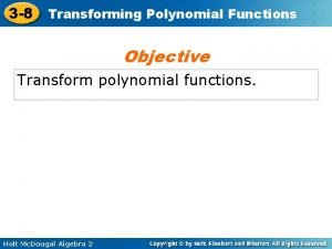 3 8 Transforming Polynomial Functions Objective Transform polynomial