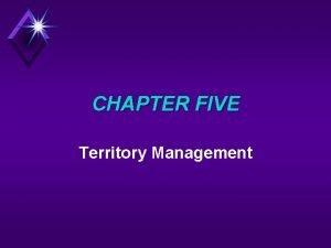 CHAPTER FIVE Territory Management TERRITORY u A territory