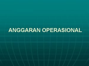 ANGGARAN OPERASIONAL ANGGARAN PARSIAL Anggaran Parsial adalah anggaran