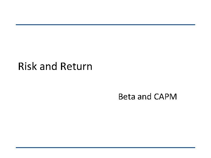 Risk and Return Beta and CAPM Separate Return
