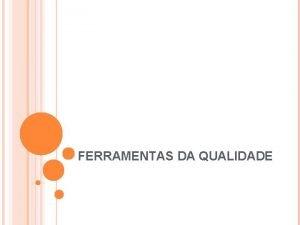 FERRAMENTAS DA QUALIDADE FERRAMENTAS DA QUALIDADE Para que