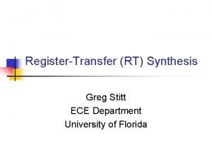 RegisterTransfer RT Synthesis Greg Stitt ECE Department University