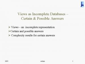 Views as Incomplete Databases Certain Possible Answers Views