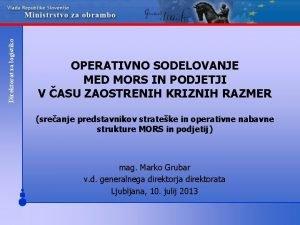 Direktorat za logistiko OPERATIVNO SODELOVANJE MED MORS IN