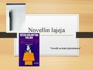 Novellin lajeja Novelli on kuin lyhytelokuva Mik on