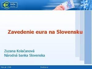 Zavedenie eura na Slovensku Zuzana Kolaanov Nrodn banka