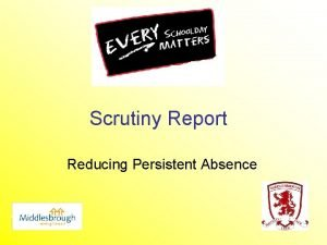 Scrutiny Report Reducing Persistent Absence What is Persistent
