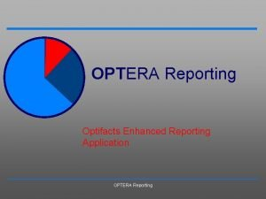 OPTERA Reporting Optifacts Enhanced Reporting Application OPTERA Reporting