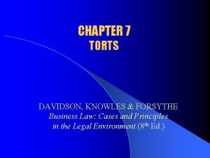 CHAPTER 7 TORTS DAVIDSON KNOWLES FORSYTHE Business Law