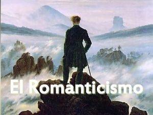 El Romanticismo ESQUEMA I El Romanticismo a Concepto
