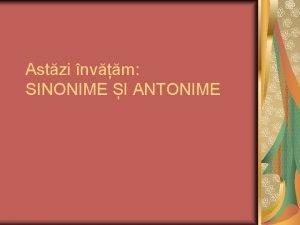 Astzi nvm SINONIME I ANTONIME UNITATE DE NVARE