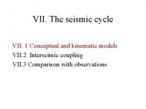 VII The seismic cycle VII 1 Conceptual and