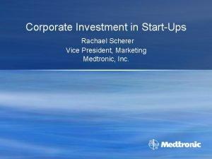 Corporate Investment in StartUps Rachael Scherer Vice President