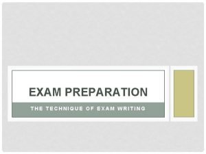 EXAM PREPARATION THE TECHNIQUE OF EXAM WRITING OBJECTIVES