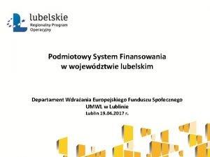 Podmiotowy System Finansowania w wojewdztwie lubelskim Departament Wdraania