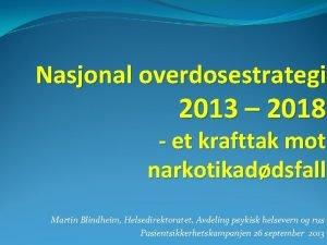 Nasjonal overdosestrategi 2013 2018 et krafttak mot narkotikaddsfall