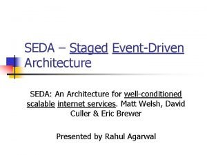 SEDA Staged EventDriven Architecture SEDA An Architecture for