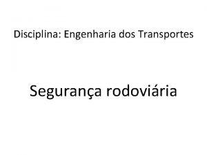 Disciplina Engenharia dos Transportes Segurana rodoviria Segurana rodoviria