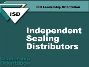 ISD Leadership Orientation Independent Sealing Distributors Section 1