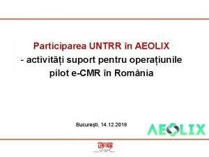 Participarea UNTRR n AEOLIX activiti suport pentru operaiunile