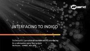 INTERFACING TO INDIGO Technical Operational considerations interfacing to