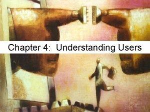 Chapter 4 Understanding Users Understanding Users Qualitative versus