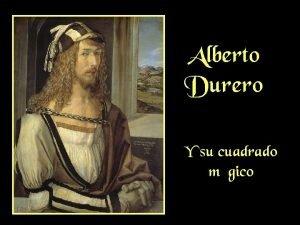 Alberto Durero Y su cuadrado mgico Alberto Durero