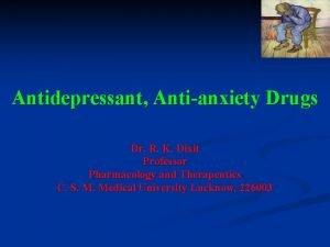 Antidepressant Antianxiety Drugs Dr R K Dixit Professor