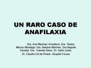 UN RARO CASO DE ANAFILAXIA Dra Ana Martnez