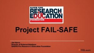 Project FAILSAFE Jon Narva Director of External Relations