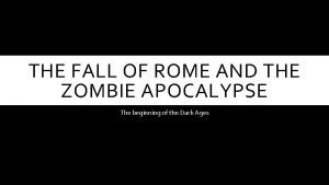 THE FALL OF ROME AND THE ZOMBIE APOCALYPSE