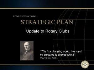 ROTARY INTERNATIONAL STRATEGIC PLAN Update to Rotary Clubs
