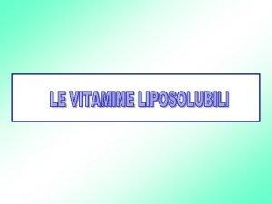 VITAMINE LIPOSOLUBILI Vitamina A Vitamina E Vitamina D