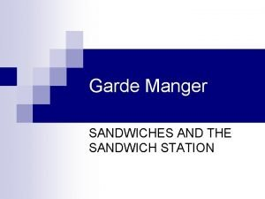 Garde Manger SANDWICHES AND THE SANDWICH STATION OBJECTIVES