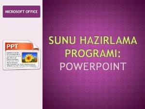 MICROSOFT OFFICE SUNU HAZIRLAMA PROGRAMI POWERPOINT POWERPOINTTE TEMEL