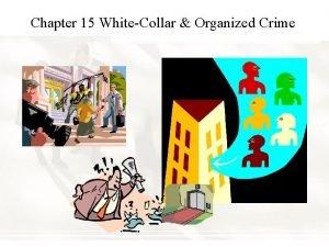 Chapter 15 WhiteCollar Organized Crime Chapter Summary Chapter