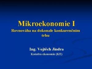Mikroekonomie I Rovnovha na dokonale konkurennm trhu Ing