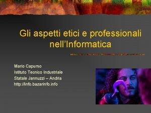 Gli aspetti etici e professionali nellInformatica Mario Capurso