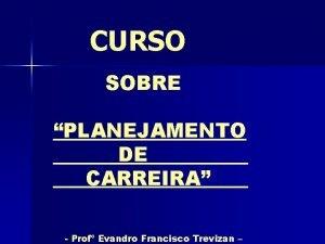 CURSO SOBRE PLANEJAMENTO DE CARREIRA Prof Evandro Francisco